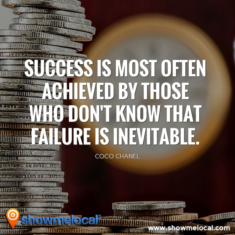 Success is most often achieved by those who don't know that failure is inevitable. ~ Coco Chanel