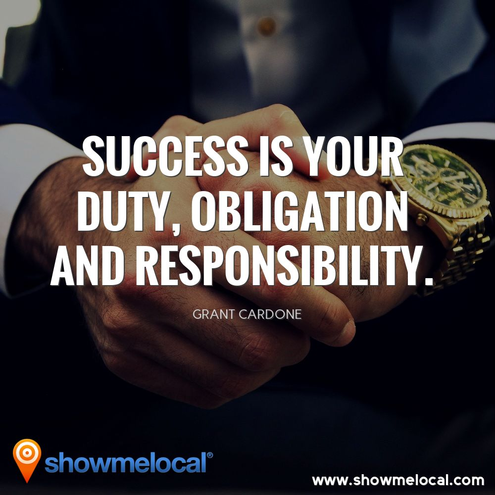 Success is your duty, obligation and responsibility ~ Grant Cardone