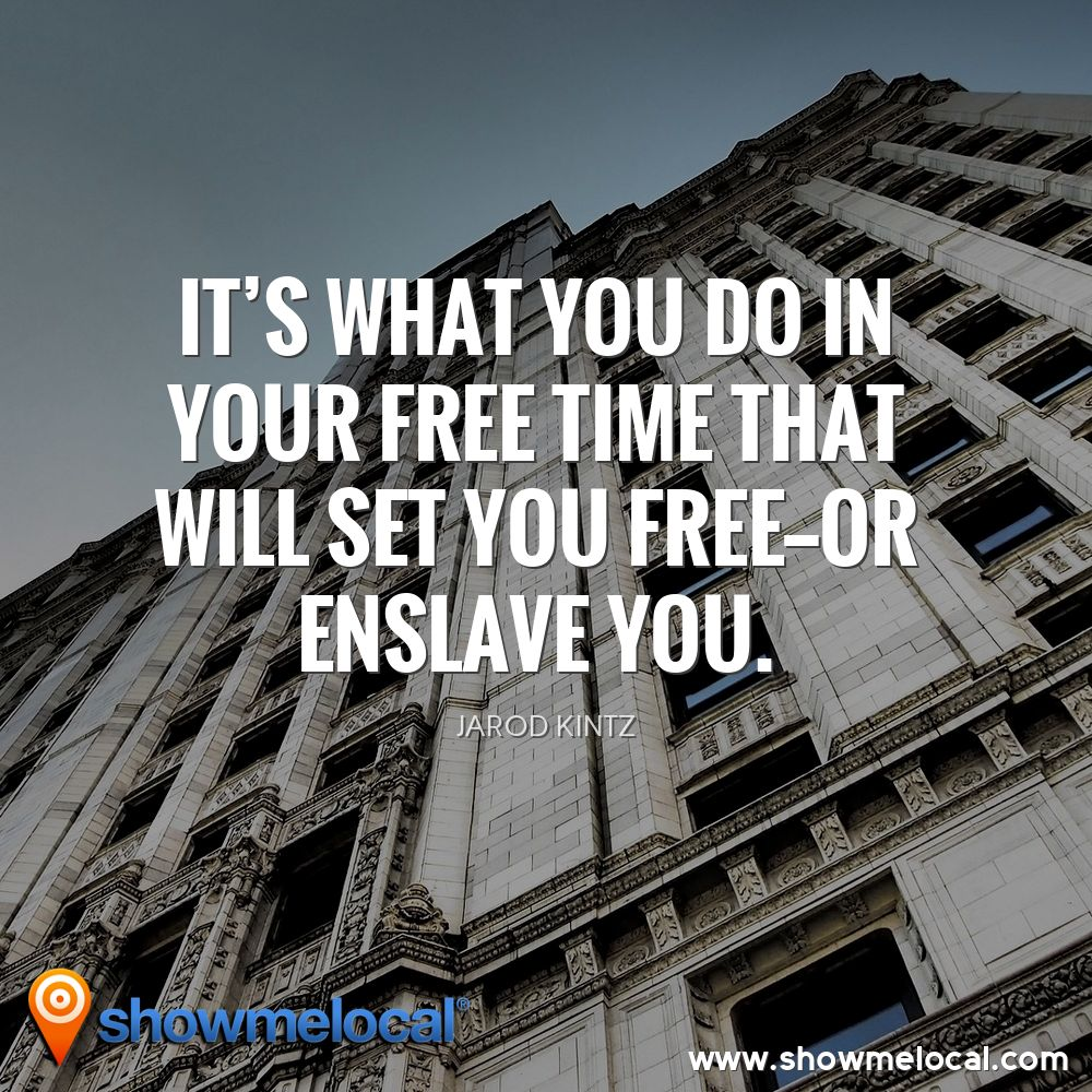 It's what you do in your free time that will set you free—or enslave you. ~ Jarod Kintz