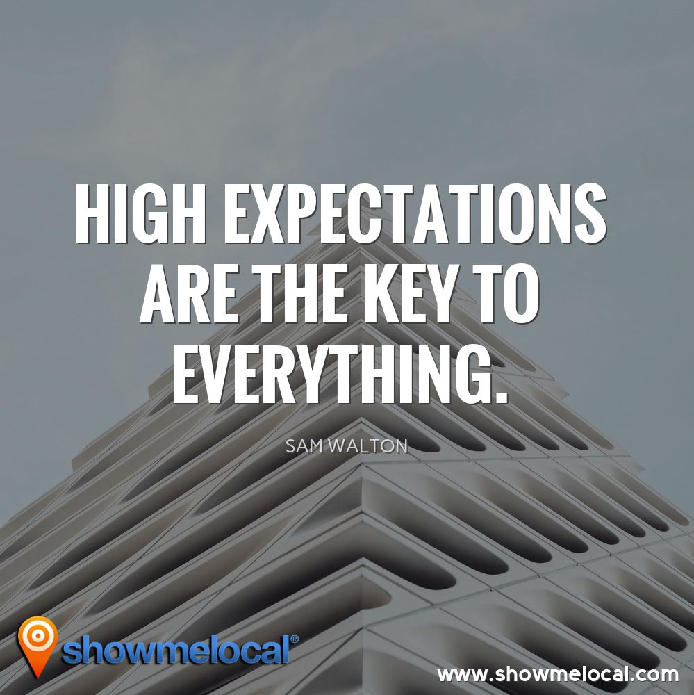 High expectations are the key to everything. ~ Sam Walton